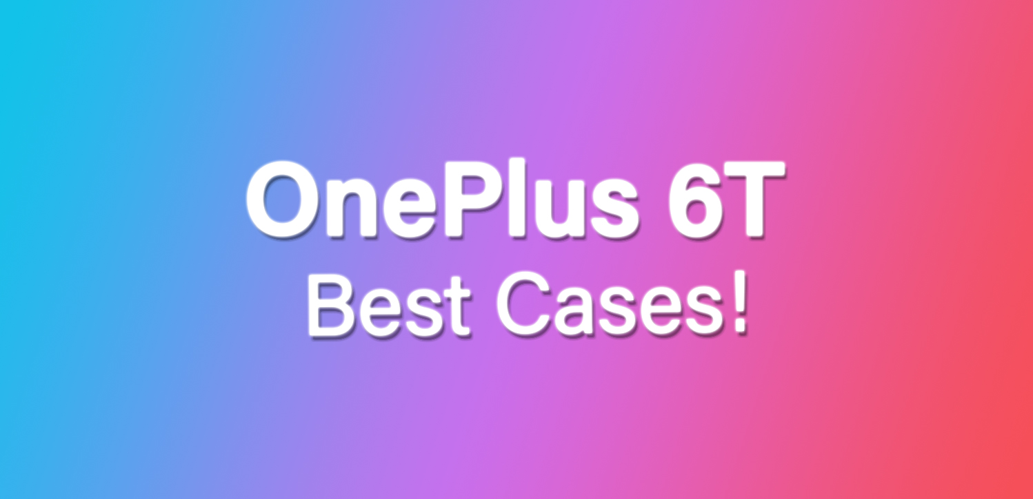 find your next oneplus 6t cases