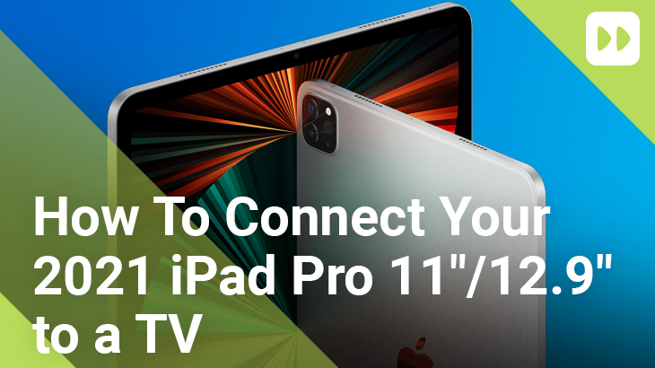 How-to-connect-your-iPad-Pro-12.9-&-11.0-2021-to-a-TV