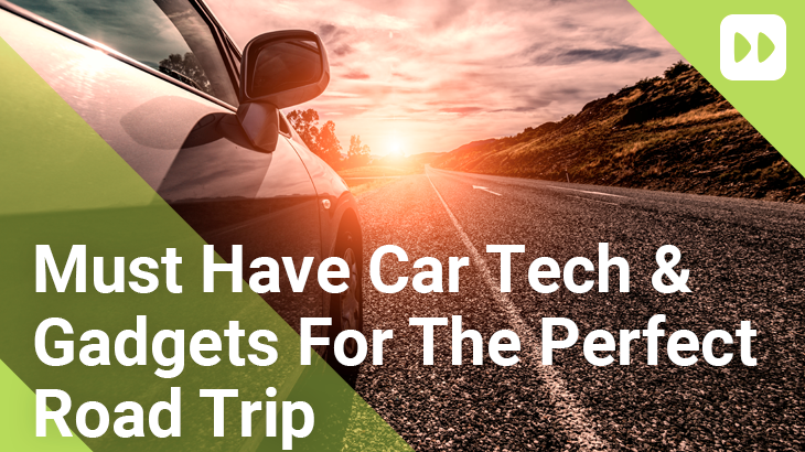 Must-Have-Car-Tech-&-Gadgets-For-The-Perfect-Road-Trip